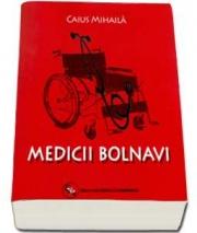 Medicii bolnavi Caius Mihaila