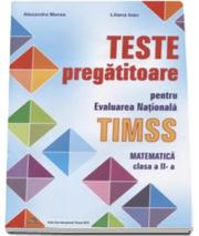 Teste pregatitoare pentru Evaluarea Nationala TIMSS. Matematica clasa a II-a - Alexandra Manea (Editie 2016)