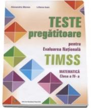 Teste pregatitoare pentru evaluarea nationala TIMSS. Matematica clasa a IV-a - Alexandra Manea (Editie2016 )