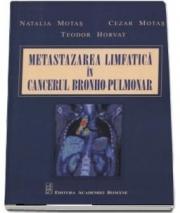 Metastazarea limfatica in cancerul bronho-pulmonar - Natalia Motas - Editura Academiei Romane
