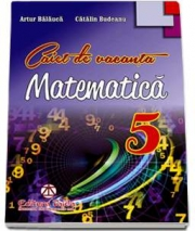 Caiet de vacanta - MATEMATICA, clasa a V-a (Artur Balauca)