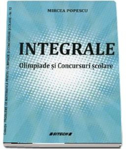 Integrale. Olimpiade si Concursuri scolare - Mircea Popescu