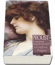 In cautarea timpului pierdut, volumul V. Captiva, fugara - Marcel Proust