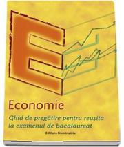 Economie. Ghid de pregatire pentru reusita la examenul de bacalaureat - ***