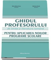 Ghidul profesorului de limba si literatura romana pentru aplicarea noilor programe scolare - Mariana Norel, Mina Maria Rusu