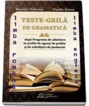 Teste-Grila de gramatica Limba Romana si Limba Engleza pentru admiterea in scolile de agenti de politie si de subofiteri de jandarmi - Dumitru Ticleanu