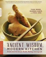 Ancient Wisdom, Modern Kitchen - Yuan Wang, Warren Sheir, Mika Ono