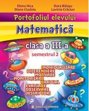 Portofoliul elevului. Matematica. Clasa a III-a. Semestrul 2 - Elena Nica, Diana Ciudoiu, Dora Baiasu, Lavinia Craciun