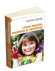 Copiii nostri, frumosi si sanatosi - Aletha Solter