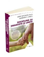Disciplina cu dragoste si limite. Solutii practice si linistitoare pentru cele mai frecvente 43 de probleme de comportament din copilarie