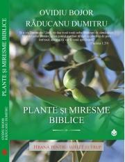 Plante si Miresme Biblice - Hrana pentru Suflet si Trup ( Ovidiu Bojor )