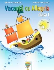 Vacanta cu ALLEGRIA - Caiet pentru Clasa I-a Mihaela Costche (diploma inclusa)