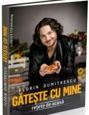 Gateste cu mine Florin Dumitrescu (Retete de acasa)