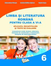 Limba si literatura romana pentru clasa a VI-a - aplicatii, recapitulari si teste de evaluare - Mihaela-Elena Patrascu, Gabriela-Madalina Nitulescu, Virginia Rentea