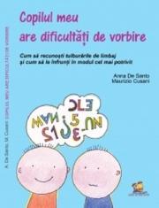 Copilul meu are dificultati de vorbire - Cum sa recunosti tulburarile de limbaj si cum sa le infrunti in modul cel mai potrivit