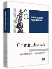 Criminalistica. Metodologia criminalistica (Emilian Stancu, Petrut Ciobanu)