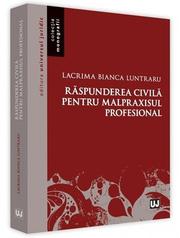 Raspunderea civila pentru malpraxisul profesional (Lacrima Bianca Luntraru)