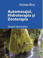 Automasajul, hidroterapia si zooterapia. Terapii alternative - Violeta Biro