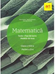 Matematica. Clasa a VIII-a. Semestrul al II-lea. Teste. Fise de lucru. Modele de teze - Marius Antonescu, Florin Antohe, Gheorghe Iacovita