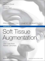 Soft Tissue Augmentation. Procedures in Cosmetic Dermatology Series - Jean Carruthers, Alastair Carruthers Jeffrey S. Dover, Murad Alam