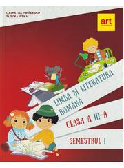 Limba si literatura romana pentru clasa a III-a. Semestrul I - Cleopatra Mihailescu, Tudora Pitila