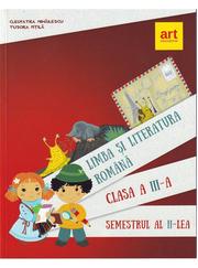 Limba si literatura romana pentru clasa a III-a. Semestrul II - Cleopatra Mihailescu, Tudora Pitila