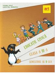 EDUCATIE CIVICA. Pentru clasa a III-a. Semestrul al II-lea - Cleopatra Mihailescu, Tudora Pitila
