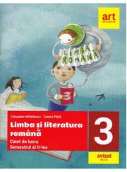 Limba si literatura romana. Caiet de lucru. Clasa a 3-a. Semestrul al II-lea - Cleopatra Mihailescu, Tudora Pitila