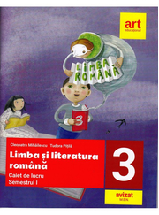 LIMBA SI LITERATURA ROMANA. Caiet de lucru. Clasa a III-a. Semestrul I - Cleopatra Mihailescu, Tudora Pitila
