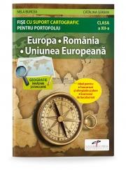 Europa. Romania. Uniunea Europeana. Fise cu suport cartografic pentru portofoliu - Nela BURCEA, Catalina SERBAN
