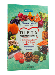 Dieta antiimbatranire. Cele mai bune alimente in 40 de retete. Strategii nutritionale antiimbatranire, in sapte pasi - Elyane Lebre