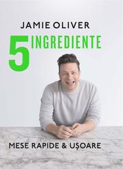 5 ingrediente. Mese rapide & usoare - Jamie Oliver