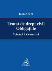 Tratat de drept civil. Obligatiile. Contractul. Volumul I (Ioan Adam)