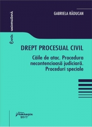 Drept procesual civil. Caile de atac. Procedura necontencioasa judiciara. Proceduri speciale (Gabriela Raducan)