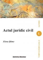 Actul juridic civil - Elena Iftime