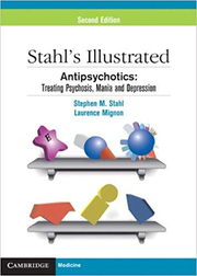 Stahl's Illustrated Antipsychotics: Treating Psychosis, Mania and Depression - Stephen M. Stahl, Laurence Mignon