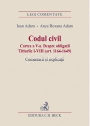 Codul civil. Cartea a V-a. Despre obligatii. Titlurile I-VIII (art. 1164-1649). Comentarii si explicatii (Ioan si Anca Roxana Adam)