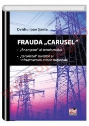 Frauda Carusel. Finantator al terorismului. Teroristul invizibil al infrastructurii critice nationale (Ovidiu Ioan Santa)