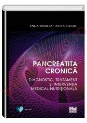 Pancreatita cronica. Diagnostic, tratament si interventia medical-nutritionala - Anca Mihaela Pantea Stoian