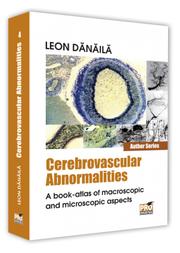 Cerebrovascular abnormalities. A book-atlas of macroscopic and microscopic aspects - Leon Danaila
