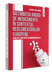 Distributia angro de medicamente in contextual reglementarilor europene. Analiza legislativa si jurisprudentiala - Cristina-Luiza Erimia