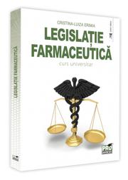 Legislatie farmaceutica. Curs universitar - Cristina-Luiza Erimia