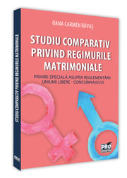 Studiu comparativ privind regimurile matrimoniale. Privire speciala asupra reglementarii uniunii libere - concubinajului - Oana Carmen Ravas