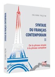 Syntaxe du français contemporain II. De la phrase simple à la phrase complexe - Iuliana Pastin