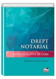 Drept notarial. Note selective de curs - Mihaela Ioana Teaca