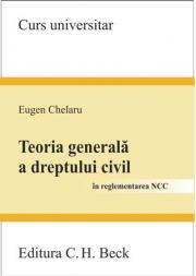 Teoria generala a dreptului civil in reglementarea NCC (Eugen Chelaru)