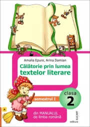 Calatorie prin lumea textelor literare - Din Manualul de limba romana, Clasa a II-a, Semestrul I (Varianta I) - Amalia Epure, Arina Damian
