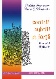 Centrii subtili de forta. Manualul chakrelor - Shalila Sharamon