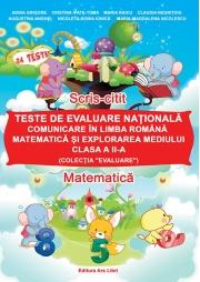 Teste de evaluare nationala - clasa a II-a. Comunicare in Limba Romana, Matematica si Explorarea Mediului