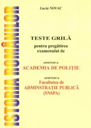 Istoria romanilor - Teste grila pentru pregatirea examenului de admitere la Academia de Politie si admitere la Facultatea de Administratie Publica (SNSPA)